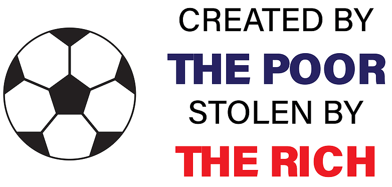 football created by the poor stolen by the rich sign