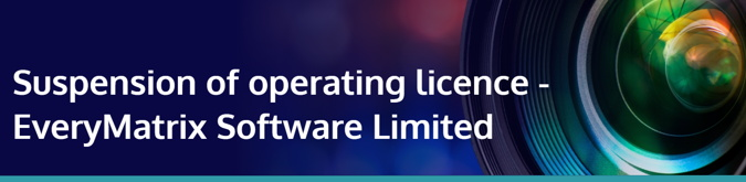 suspension of operating licence everyMatrix software limited